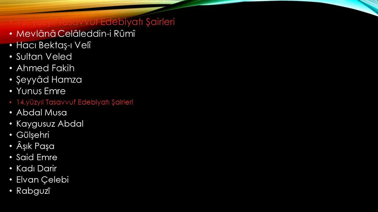 13. yüzyıl Tasavvuf Edebiyatı Şairleri Mevlânâ Celâleddin-i Rûmî Hacı Bektaş-ı Velî Sultan Veled Ahmed Fakih Şeyyâd Hamza Yunus Emre 14.yüzyıl Tasavvu