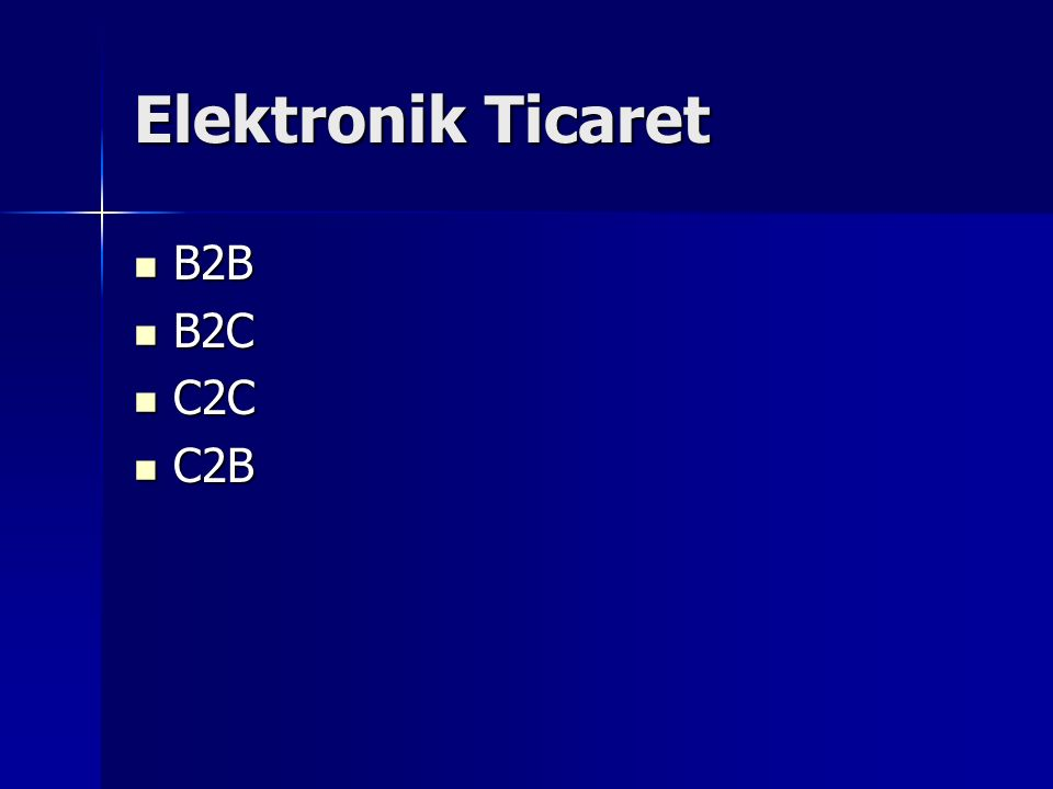 Elektronik Ticaret B2B B2B B2C B2C C2C C2C C2B C2B