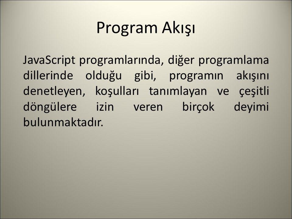 Program Akışı JavaScript programlarında, diğer programlama dillerinde olduğu gibi, programın akışını denetleyen, koşulları tanımlayan ve çeşitli döngü