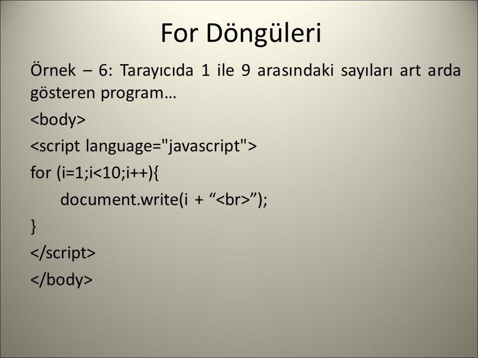 """For Döngüleri Örnek – 6: Tarayıcıda 1 ile 9 arasındaki sayıları art arda gösteren program… for (i=1;i<10;i++){ document.write(i + """" """"); }"""