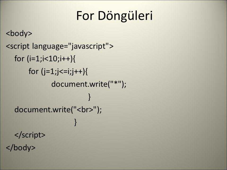 For Döngüleri for (i=1;i<10;i++){ for (j=1;j<=i;j++){ document.write(