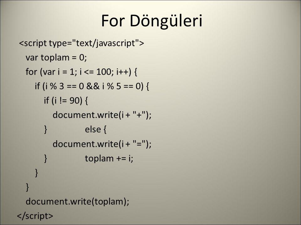 For Döngüleri var toplam = 0; for (var i = 1; i <= 100; i++) { if (i % 3 == 0 && i % 5 == 0) { if (i != 90) { document.write(i +