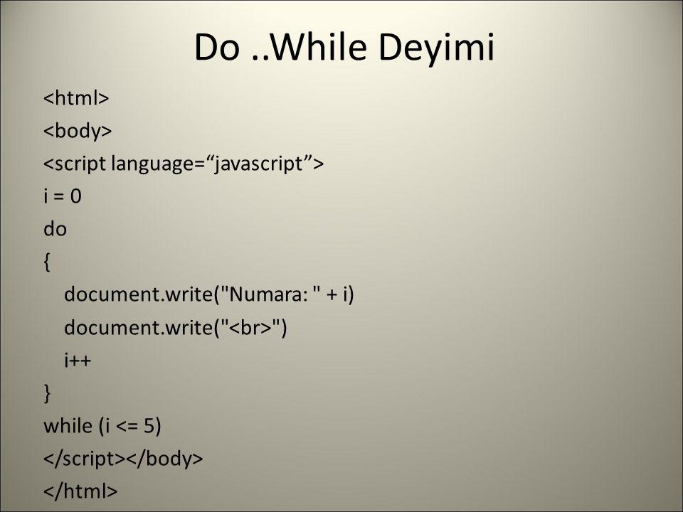 Do..While Deyimi i = 0 do { document.write(
