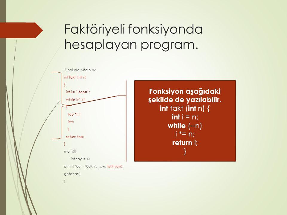 Faktöriyeli fonksiyonda hesaplayan program. #include int fakt (int n) { int i = 1,top=1; while (i<=n) { top *= i; i++; } return top; } main(){ int say