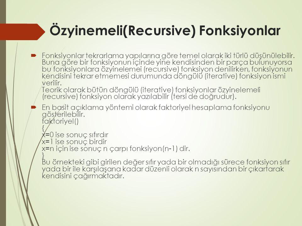 Özyinemeli(Recursive) Fonksiyonlar  Fonksiyonlar tekrarlama yapılarına göre temel olarak iki türlü düşünülebilir. Buna göre bir fonksiyonun içinde yi