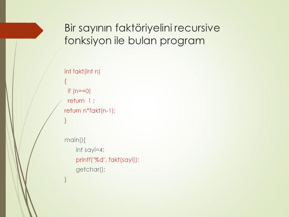 Bir sayının faktöriyelini recursive fonksiyon ile bulan program int fakt(int n) { if (n==0) return 1 ; return n*fakt(n-1); } main(){ int sayi=4; print