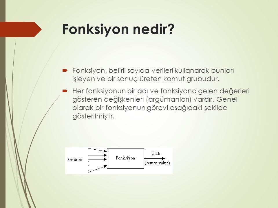 Fonksiyon nedir?  Fonksiyon, belirli sayıda verileri kullanarak bunları işleyen ve bir sonuç üreten komut grubudur.  Her fonksiyonun bir adı ve fonk