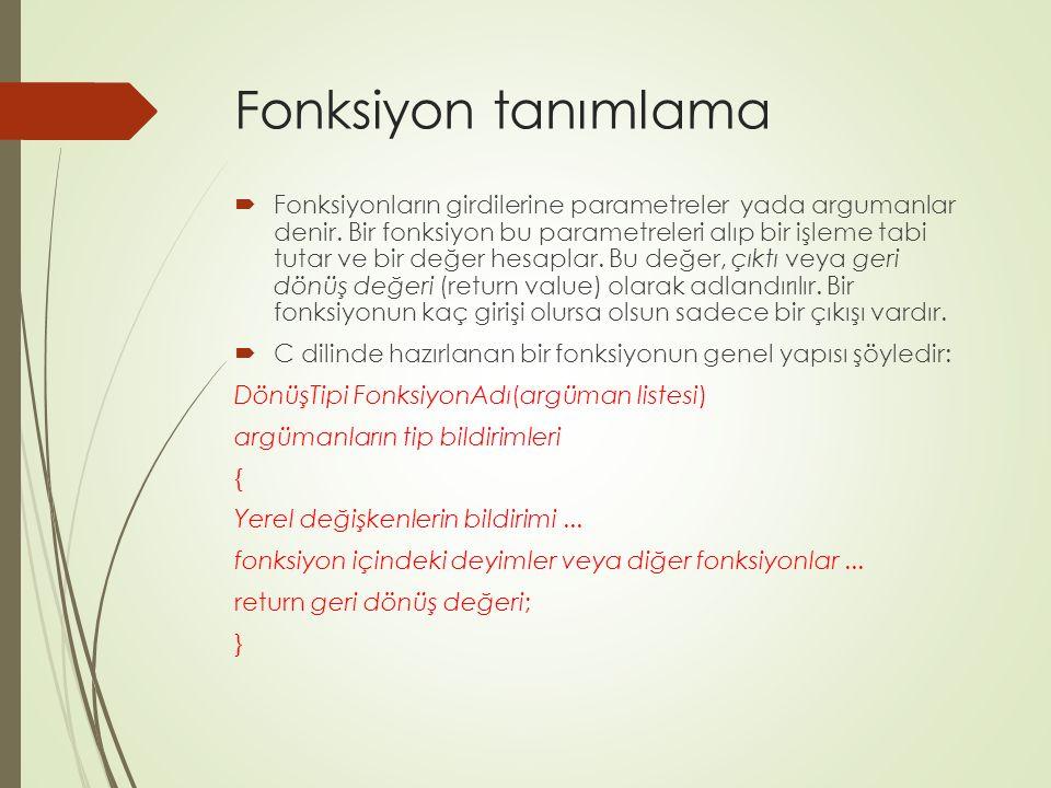 Fonksiyon tanımlama  Fonksiyonların girdilerine parametreler yada argumanlar denir. Bir fonksiyon bu parametreleri alıp bir işleme tabi tutar ve bir