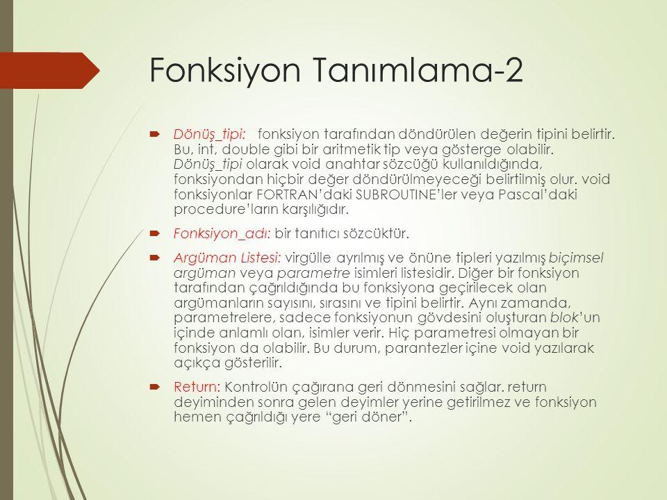 Fonksiyon Tanımlama-2  Dönüş_tipi: fonksiyon tarafından döndürülen değerin tipini belirtir. Bu, int, double gibi bir aritmetik tip veya gösterge olab