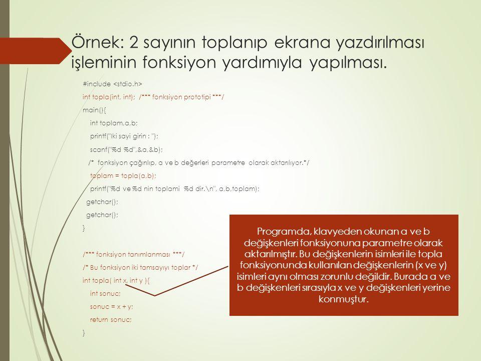 Örnek: 2 sayının toplanıp ekrana yazdırılması işleminin fonksiyon yardımıyla yapılması. #include int topla(int, int); /*** fonksiyon prototipi ***/ ma