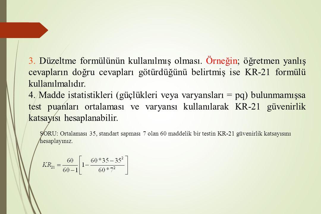SORU: Ortalaması 35, standart sapması 7 olan 60 maddelik bir testin KR-21 güvenirlik katsayısını hesaplayınız. 3. Düzeltme formülünün kullanılmış olma