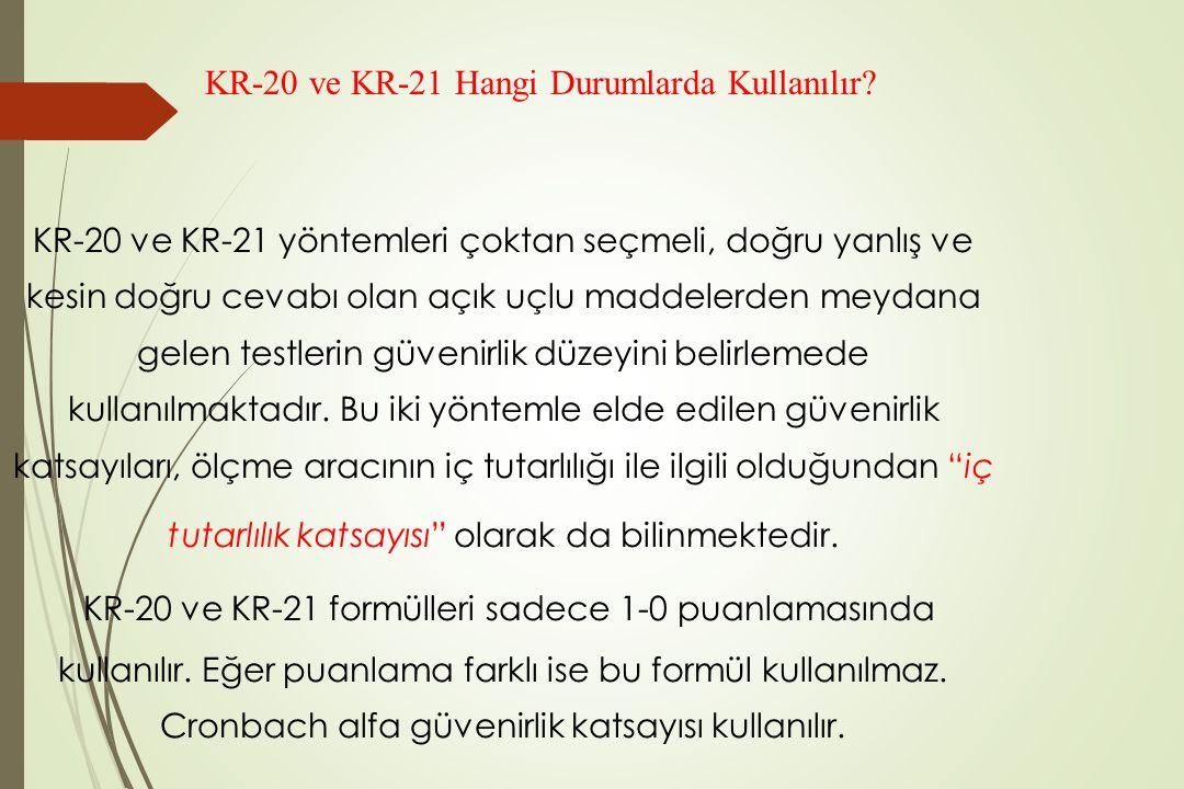 KR-20 ve KR-21 yöntemleri çoktan seçmeli, doğru yanlış ve kesin doğru cevabı olan açık uçlu maddelerden meydana gelen testlerin güvenirlik düzeyini be