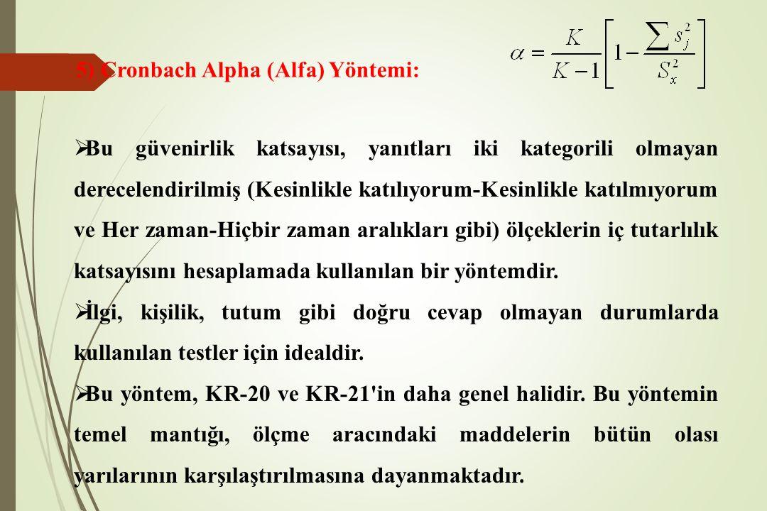 5) Cronbach Alpha (Alfa) Yöntemi:  Bu güvenirlik katsayısı, yanıtları iki kategorili olmayan derecelendirilmiş (Kesinlikle katılıyorum-Kesinlikle kat