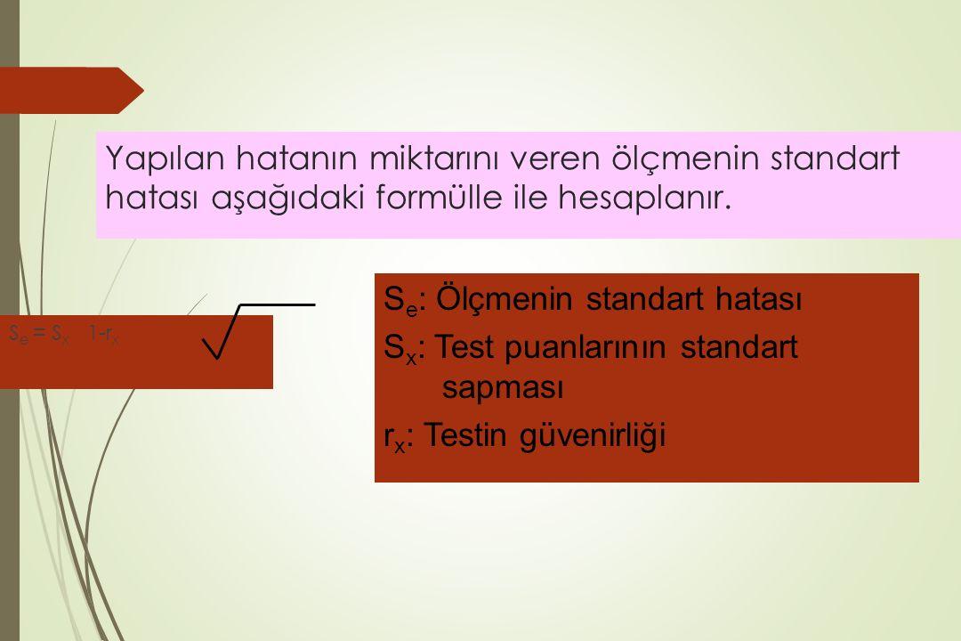 Yapılan hatanın miktarını veren ölçmenin standart hatası aşağıdaki formülle ile hesaplanır. S e = S x 1-r x S e : Ölçmenin standart hatası S x : Test
