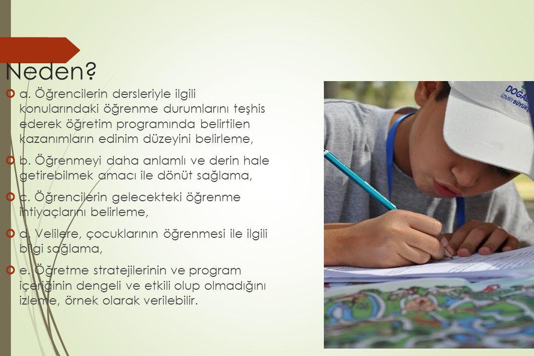 Neden? a. Öğrencilerin dersleriyle ilgili konularındaki öğrenme durumlarını teşhis ederek öğretim programında belirtilen kazanımların edinim düzeyini