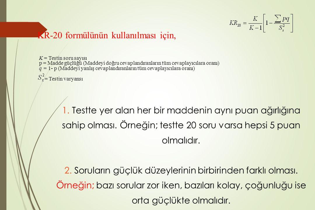 1. Testte yer alan her bir maddenin aynı puan ağırlığına sahip olması. Örneğin; testte 20 soru varsa hepsi 5 puan olmalıdır. 2. Soruların güçlük düzey