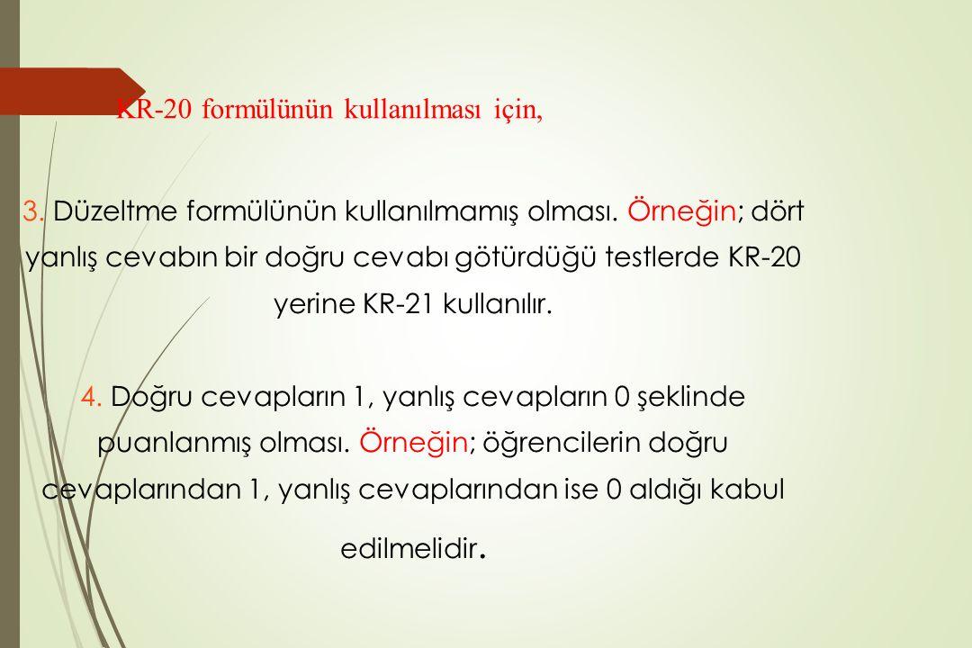 3. Düzeltme formülünün kullanılmamış olması. Örneğin; dört yanlış cevabın bir doğru cevabı götürdüğü testlerde KR-20 yerine KR-21 kullanılır. 4. Doğru