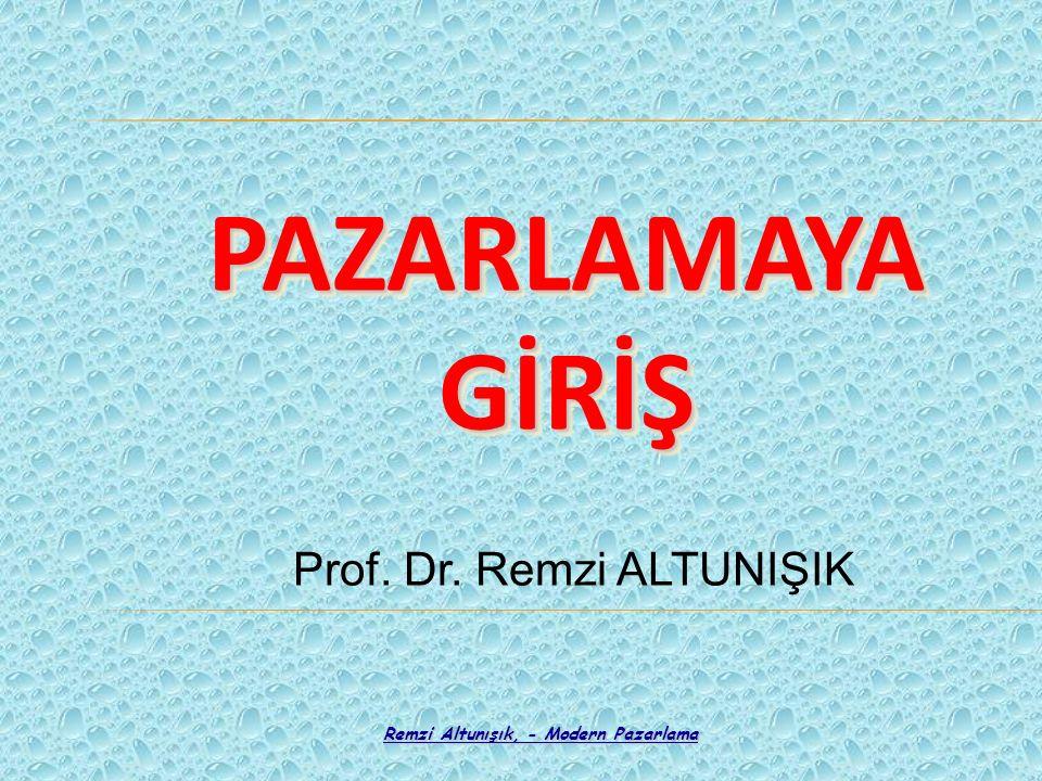 Remzi Altunışık, - Modern Pazarlama PAZARLAMAYA GİRİŞ Prof. Dr. Remzi ALTUNIŞIK