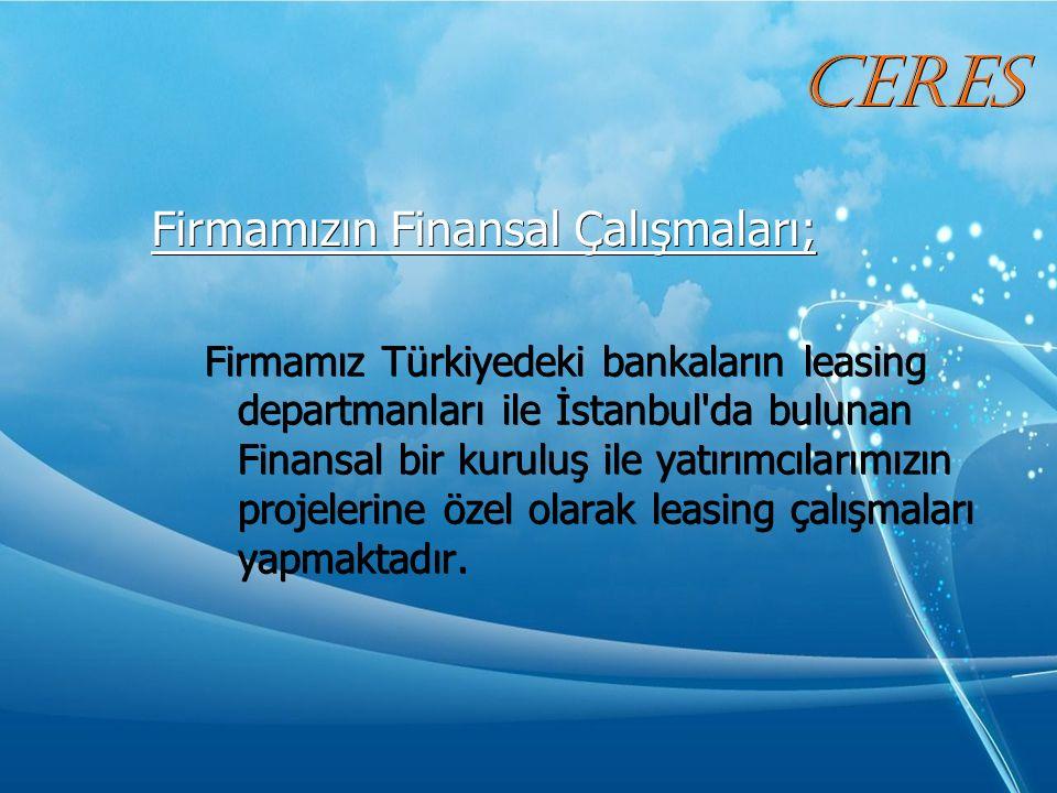 Firmamızın Finansal Çalışmaları; Firmamız Türkiyedeki bankaların leasing departmanları ile İstanbul da bulunan Finansal bir kuruluş ile yatırımcılarımızın projelerine özel olarak leasing çalışmaları yapmaktadır.