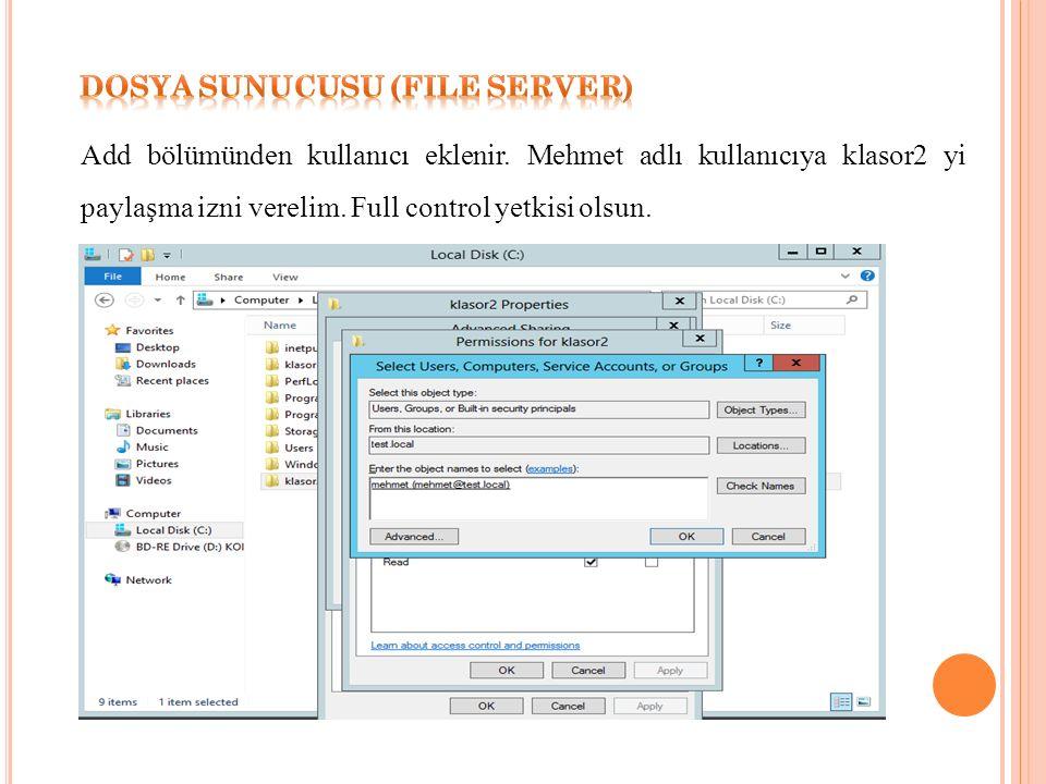 Add bölümünden kullanıcı eklenir. Mehmet adlı kullanıcıya klasor2 yi paylaşma izni verelim.
