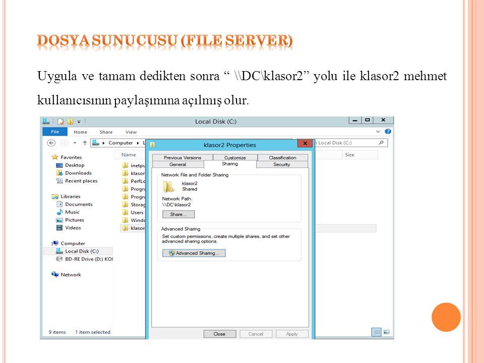 Uygula ve tamam dedikten sonra \\DC\klasor2 yolu ile klasor2 mehmet kullanıcısının paylaşımına açılmış olur.