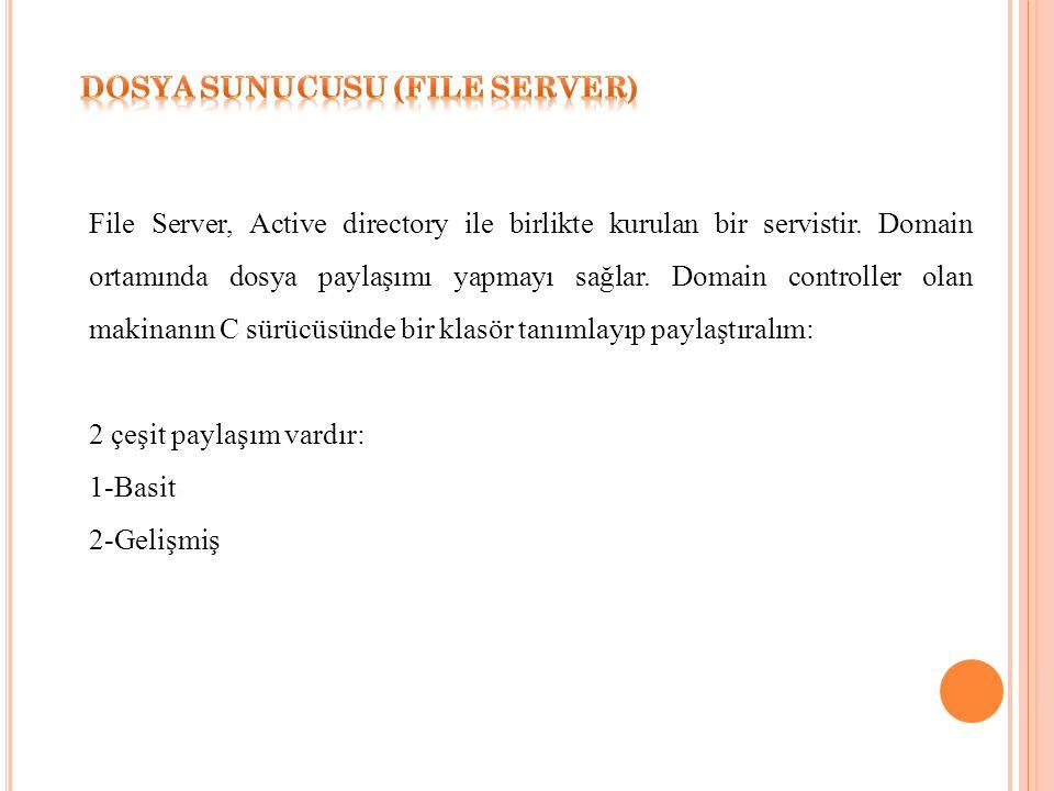 File Server, Active directory ile birlikte kurulan bir servistir.