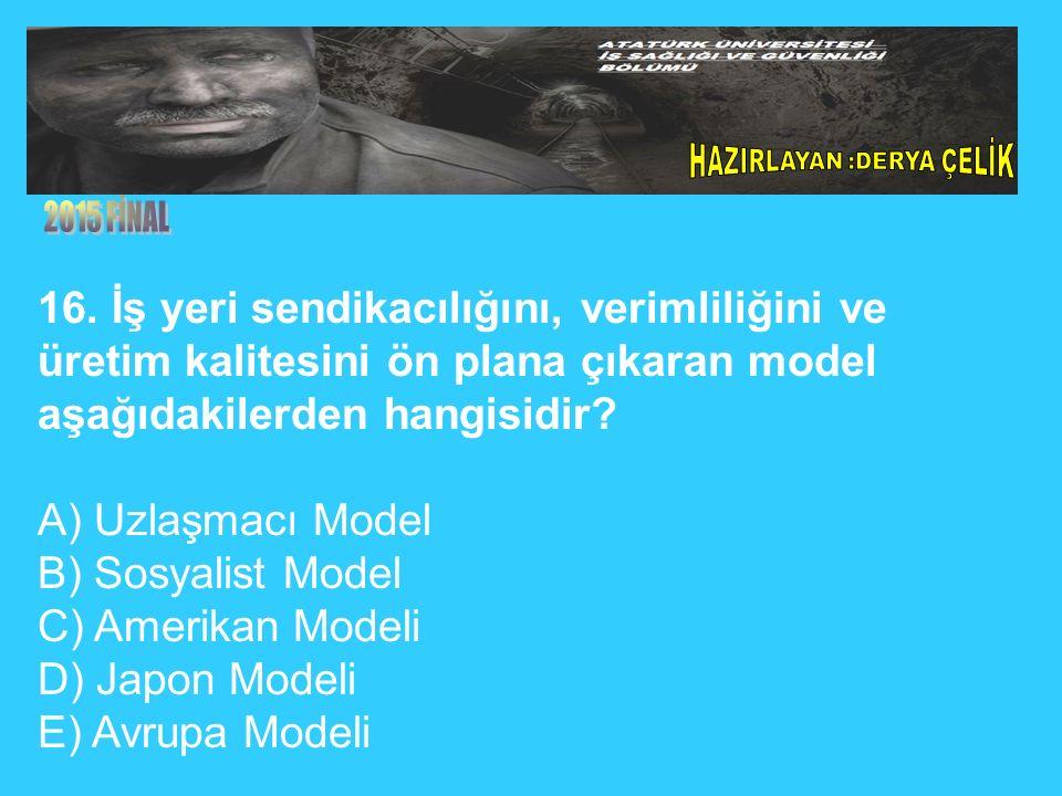 16. İş yeri sendikacılığını, verimliliğini ve üretim kalitesini ön plana çıkaran model aşağıdakilerden hangisidir? A) Uzlaşmacı Model B) Sosyalist Mod