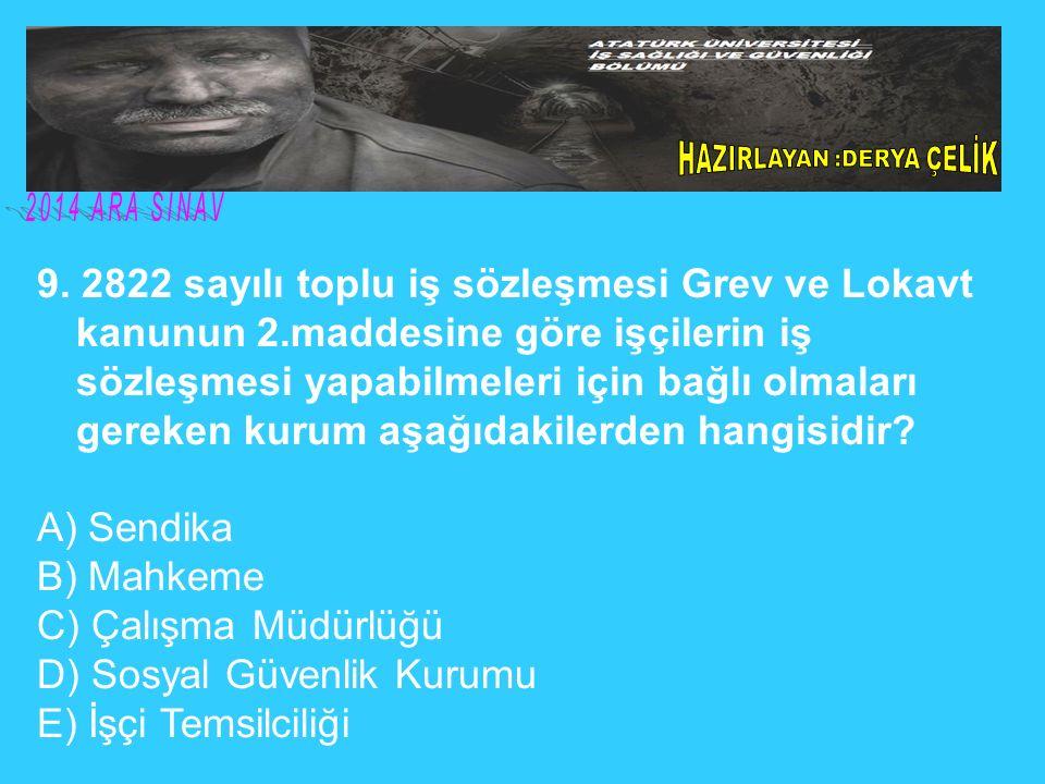 9. 2822 sayılı toplu iş sözleşmesi Grev ve Lokavt kanunun 2.maddesine göre işçilerin iş sözleşmesi yapabilmeleri için bağlı olmaları gereken kurum aşa
