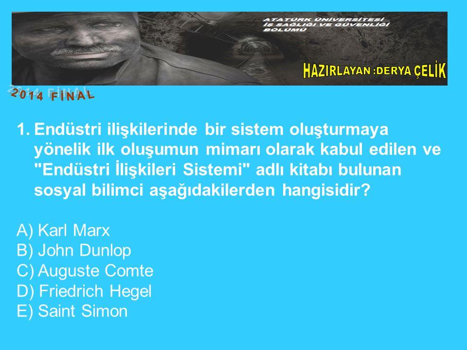 1.Endüstri ilişkilerinde bir sistem oluşturmaya yönelik ilk oluşumun mimarı olarak kabul edilen ve Endüstri İlişkileri Sistemi adlı kitabı bulunan sosyal bilimci aşağıdakilerden hangisidir.