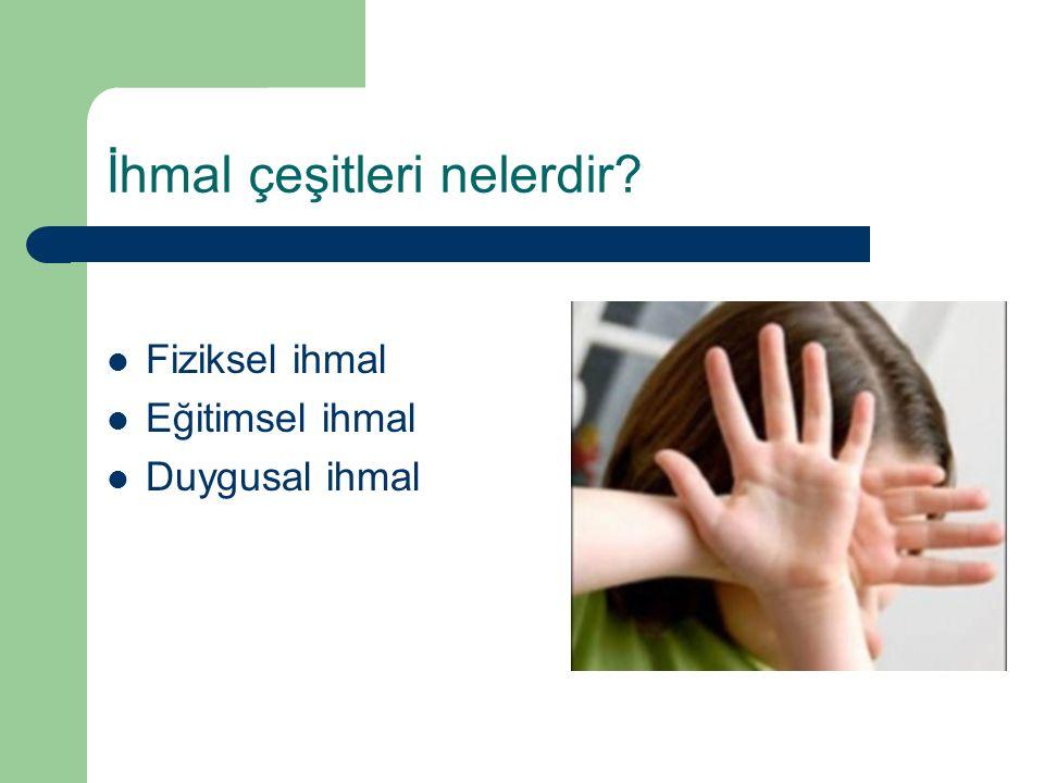 İhmal çeşitleri nelerdir? Fiziksel ihmal Eğitimsel ihmal Duygusal ihmal