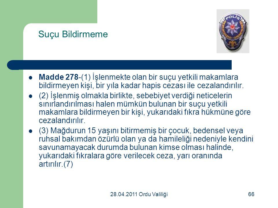 28.04.2011 Ordu Valiliği66 Suçu Bildirmeme Madde 278-(1) İşlenmekte olan bir suçu yetkili makamlara bildirmeyen kişi, bir yıla kadar hapis cezası ile