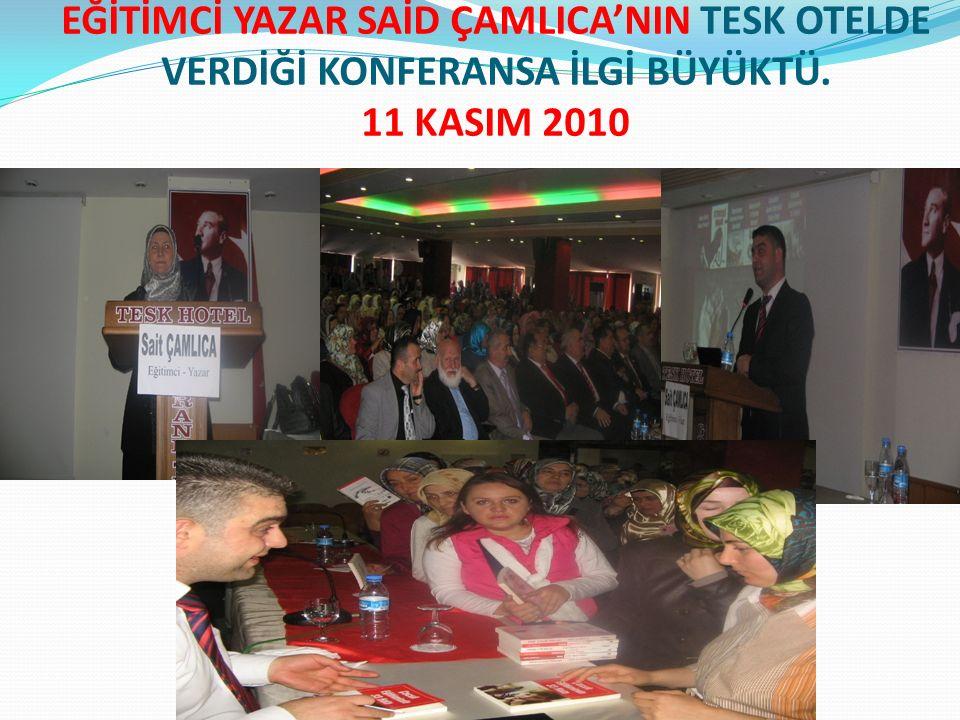 EĞİTİMCİ YAZAR SAİD ÇAMLICA'NIN TESK OTELDE VERDİĞİ KONFERANSA İLGİ BÜYÜKTÜ. 11 KASIM 2010