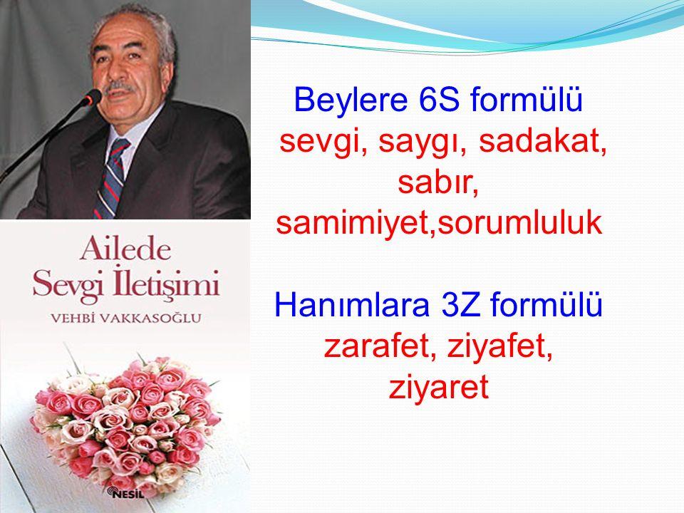 Beylere 6S formülü sevgi, saygı, sadakat, sabır, samimiyet,sorumluluk Hanımlara 3Z formülü zarafet, ziyafet, ziyaret