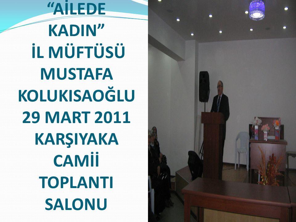 """""""AİLEDE KADIN"""" İL MÜFTÜSÜ MUSTAFA KOLUKISAOĞLU 29 MART 2011 KARŞIYAKA CAMİİ TOPLANTI SALONU"""