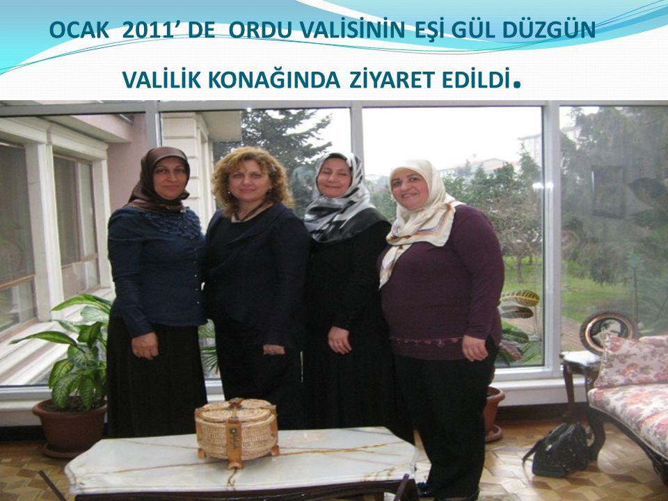 OCAK 2011' DE ORDU VALİSİNİN EŞİ GÜL DÜZGÜN VALİLİK KONAĞINDA ZİYARET EDİLDİ.