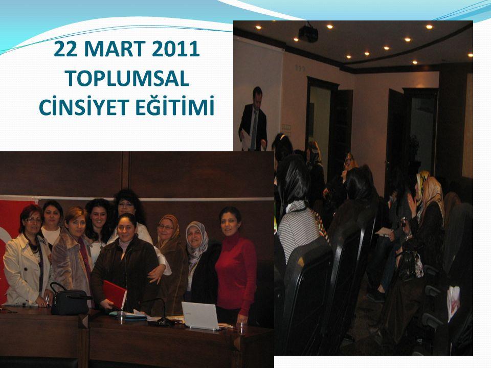 22 MART 2011 TOPLUMSAL CİNSİYET EĞİTİMİ