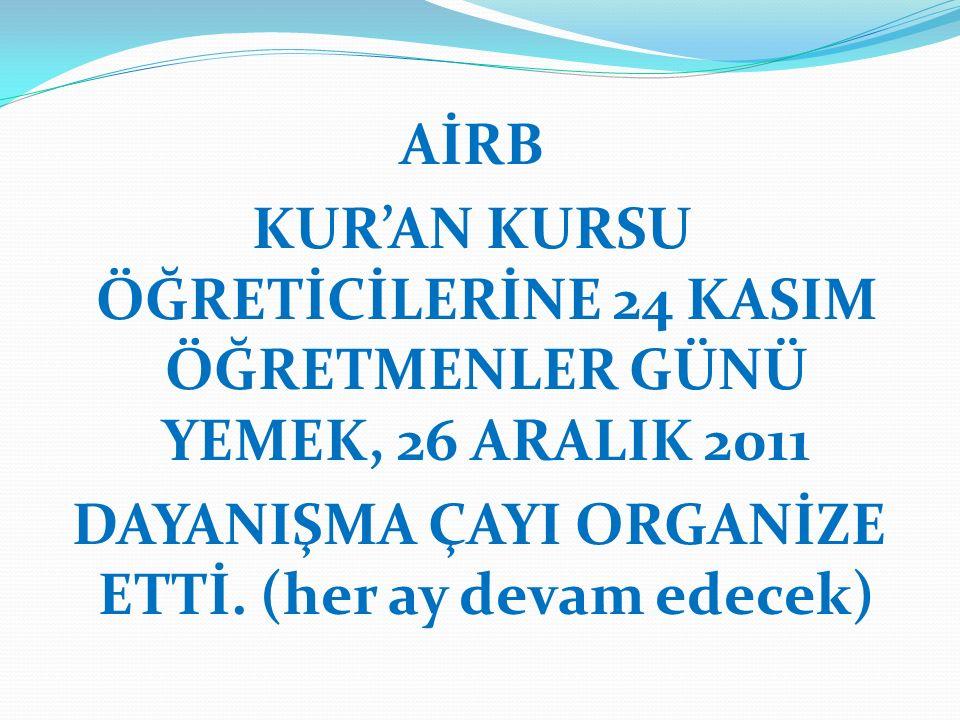 AİRB KUR'AN KURSU ÖĞRETİCİLERİNE 24 KASIM ÖĞRETMENLER GÜNÜ YEMEK, 26 ARALIK 2011 DAYANIŞMA ÇAYI ORGANİZE ETTİ.
