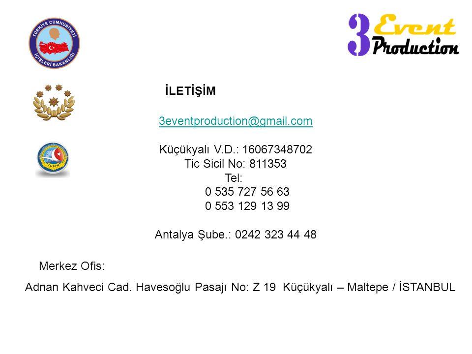 3eventproduction@gmail.com Küçükyalı V.D.: 16067348702 Tic Sicil No: 811353 Tel: 0 535 727 56 63 0 553 129 13 99 Antalya Şube.: 0242 323 44 48 Adnan Kahveci Cad.