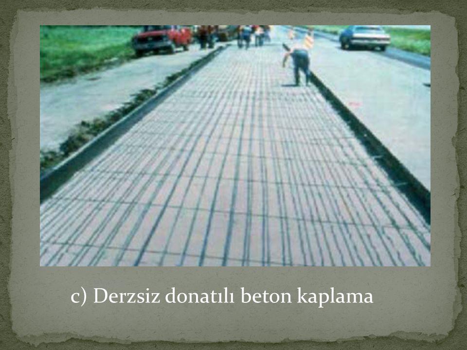 c) Derzsiz donatılı beton kaplama