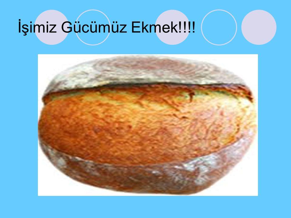 İşimiz Gücümüz Ekmek!!!!