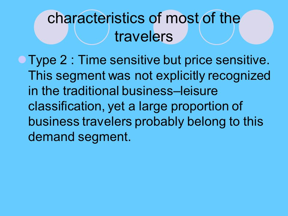 characteristics of most of the travelers Type 2 : Time sensitive but price sensitive.
