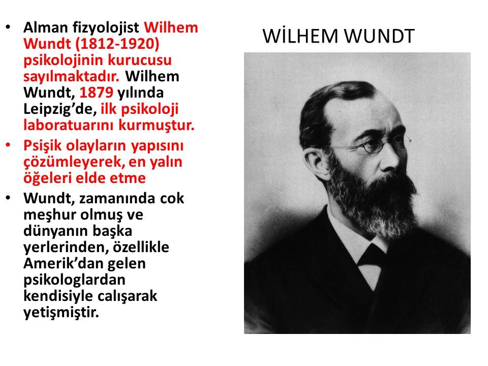 WİLHEM WUNDT Alman fizyolojist Wilhem Wundt (1812-1920) psikolojinin kurucusu sayılmaktadır. Wilhem Wundt, 1879 yılında Leipzig'de, ilk psikoloji labo