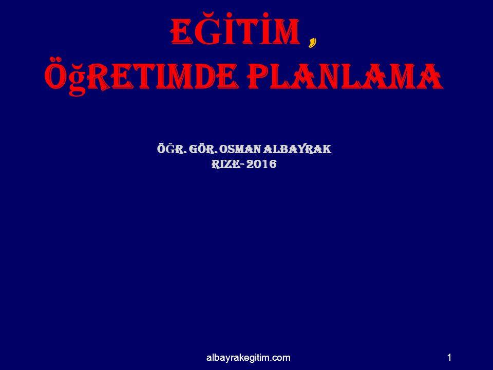 albayrakegitim.com E Ğİ T İ M, Ö ğ retimde planlama Ö Ğ r. Gör. Osman albayrak Rize- 2016 1