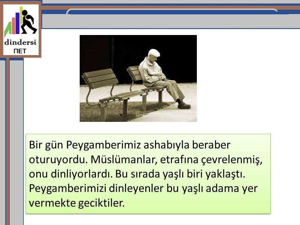 Bir gün Peygamberimiz ashabıyla beraber oturuyordu. Müslümanlar, etrafına çevrelenmiş, onu dinliyorlardı. Bu sırada yaşlı biri yaklaştı. Peygamberimiz