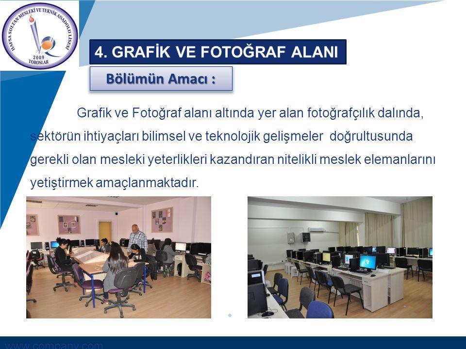 www.company.com 4. GRAFİK VE FOTOĞRAF ALANI Grafik ve Fotoğraf alanı altında yer alan fotoğrafçılık dalında, sektörün ihtiyaçları bilimsel ve teknoloj