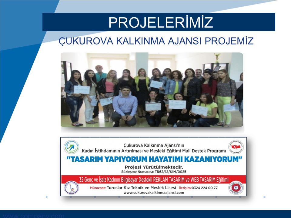 www.company.com PROJELERİMİZ ÇUKUROVA KALKINMA AJANSI PROJEMİZ