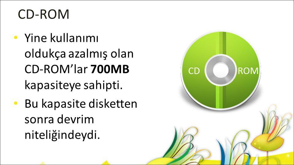 CD-ROM Yine kullanımı oldukça azalmış olan CD-ROM'lar 700MB kapasiteye sahipti. Bu kapasite disketten sonra devrim niteliğindeydi.