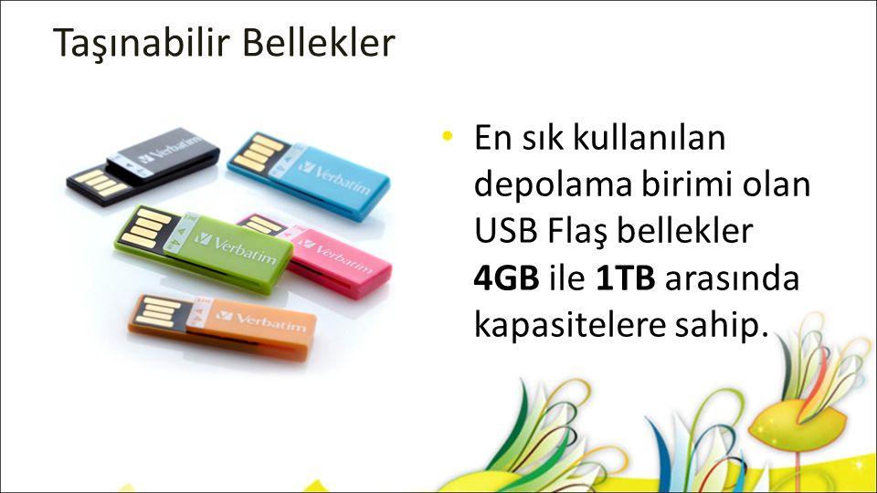 Taşınabilir Bellekler En sık kullanılan depolama birimi olan USB Flaş bellekler 4GB ile 1TB arasında kapasitelere sahip.