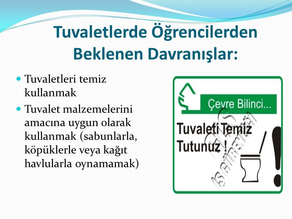 Tuvaletlerde Öğrencilerden Beklenen Davranışlar: Tuvaletleri temiz kullanmak Tuvalet malzemelerini amacına uygun olarak kullanmak (sabunlarla, köpükle
