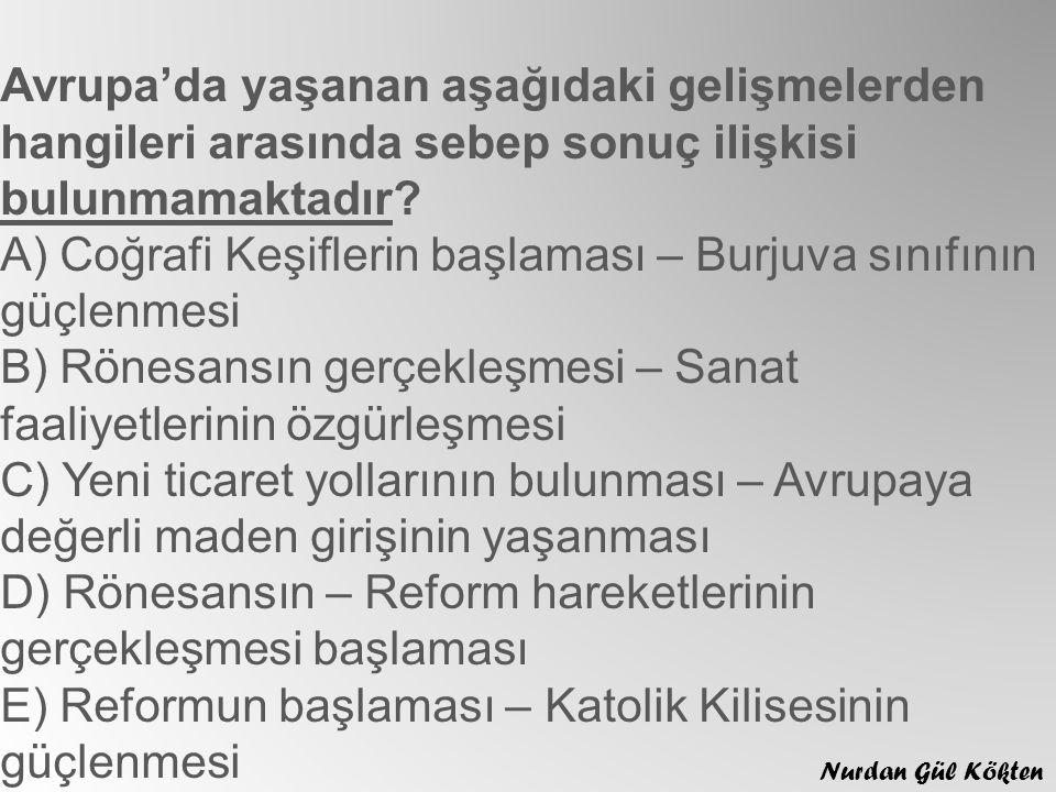 Aşağıdakilerden hangisinin Reform hareketlerine ortam hazırladığı söylenemez? A) Kilisenin insanların günahını affettirdiğini ileri sürmesi B) Kilise